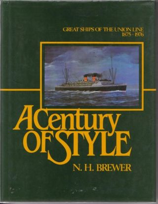 A Century of Style : Great Ships of the Union Line, 1875-1976. N. H. BREWER