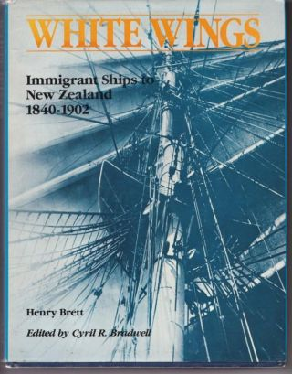 White Wings : Immigrant Ships to New Zealand 1840-1902 ; Edited By Cyril R. Bradwell. Henry BRETT