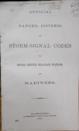 OFFICIAL DANGER, DISTRESS AND STORM-SIGNAL CODES for Signal Service Sea-Coast stations and Mariners