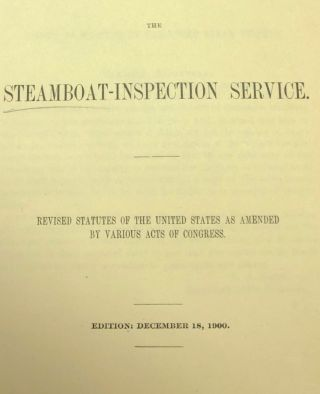 LAWS GOVERNING THE STEAMBOAT INSPECTION Service. Revised Statutes of the United States as Amended...