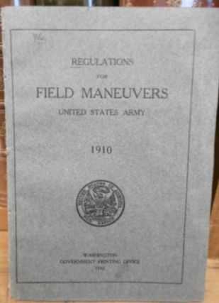 REGULATIONS FOR FIELD Maneuvers, United States Army, 1910