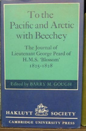 To the Pacific and Arctic with Beechey The Journal of Lieutenant George Peard of HMS Blossom...