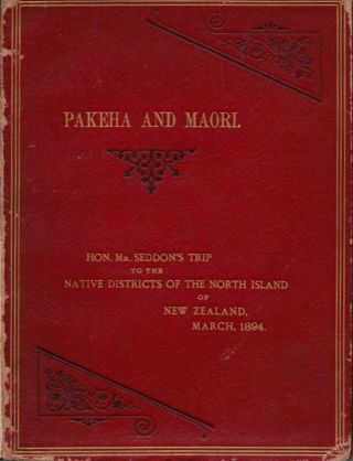 PAKEHA AND MAORI : a Narrative of the Premier's Trip Through the Native District of the North...