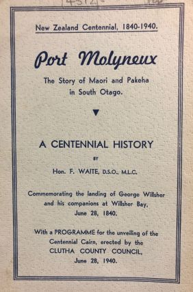 Port Molyneux ; the Story of Maori and Pakeha in South Otago : a Centennial History Commemorating...