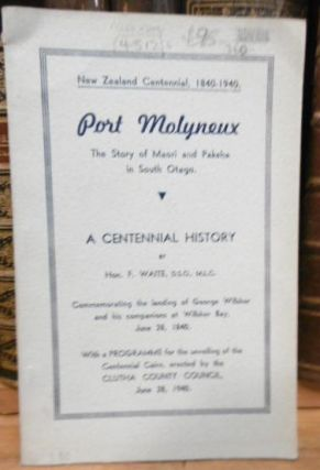 Port Molyneux ; the Story of Maori and Pakeha in South Otago : a Centennial History Commemorating the Landing of George Willsher and His Companions at Willsher Bay June 28, 1840. ...