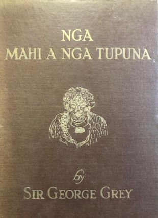 Nga Mahi a Nga Tupuna ; Edited By H.W. Williams, with Additional Matter from the Grey MSS. George...