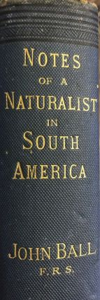 Notes of a Naturalist in South America. John BALL