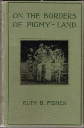 On the Borders of Pigmy Land. Ruth B. FISHER