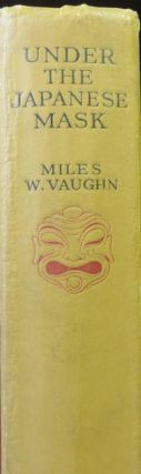 Under the Japanese Mask. Miles W. VAUGHN