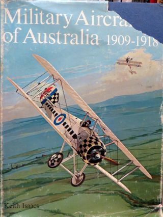Military Aircraft of Australia 1909-1918. Keith ISAACS