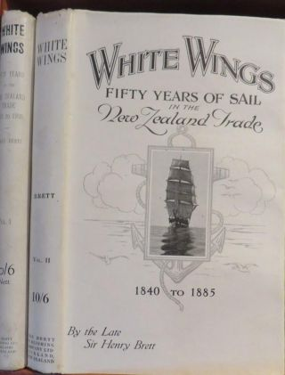 White Wings : Fifty Years of Sail in the New Zealand Trade 1840 to 1900. Henry BRETT