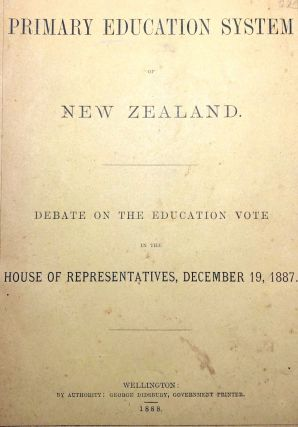 The Primary Education System of New Zealand. Debate on the Education Vote in the House of...