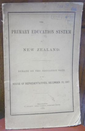 The Primary Education System of New Zealand. Debate on the Education Vote in the House of Representatives, December 19, 1887
