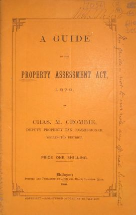 NZ taxes. Guide to the Property Assessment Act 1879. Charles M. CROMBIE