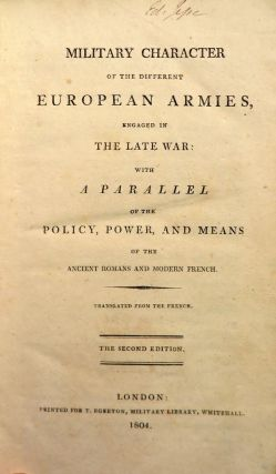 MILITARY CHARACTER of the Different European Armies Engaged in the Late War: With a Parallel of...