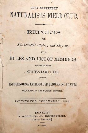 Dunedin naturalists. Reports For the Seasons 1878-79 and 1879-80. DUNEDIN Naturalists Field Club