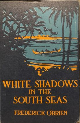 White Shadows in the South Seas. Frederick O'BRIEN