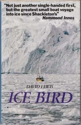 Ice Bird; the First Single-Handed Voyage to Antarctica. David LEWIS