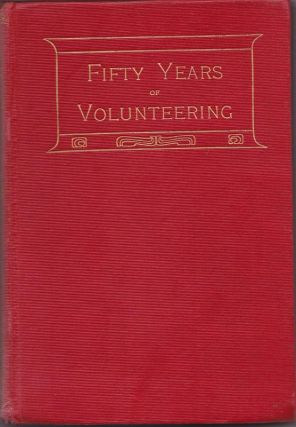 Fifty Years of Volunteering; the Army of Regulations. H. Lieut.-colonel SLATER