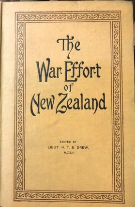The War Effort of New Zealand : a Popular History of (a) Minor Campaigns in Which New Zealanders...