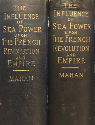 The Influence of Sea Power Upon the French Revolution and Empire 1793-1812. 2 Volumes. A. T....