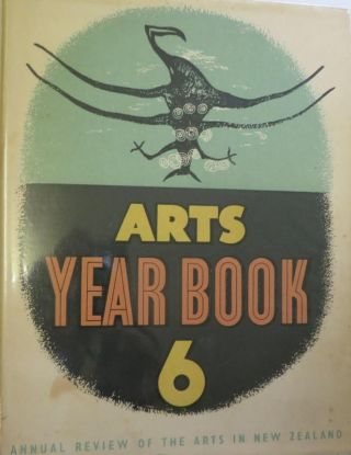 Arts Year Book No. 6 Annual Review of the Arts in New Zealand ; Edited By Eric Lee-Johnson