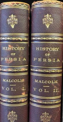 The History of Persia, from the Most Early Period to the Present Time: Containing an Account of...