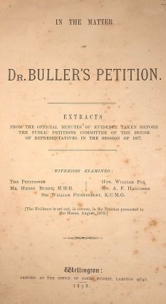 IN THE MATTER OF DR BULLER'S PETITION. Extracts from the Official Minutes of Evidence Taken...