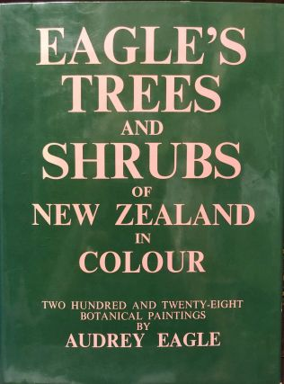 Eagle's Trees and Shrubs of New Zealand in Colour. Two hundred and Twenty-Eight Botanical...