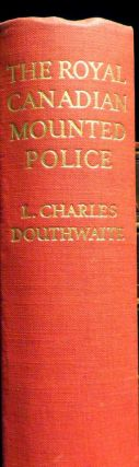 The Royal Canadian Mounted Police. L. Charles DOUTHWAITE