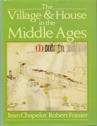 The Village & House in the Middle Ages. Jean CHAPELOT, Roberet FOSSIER