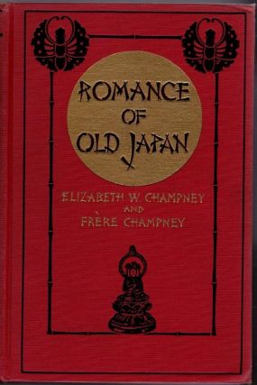 Romance of Old Japan. Elizabeth W. CHAMPNEY, Frere CHAMPNEY