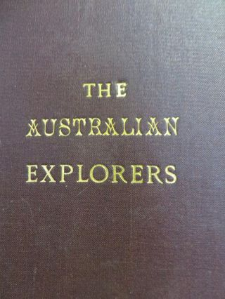 The Australian Explorers Their Labours, Perils, and Achievements. Being a Narrative of Discovery from the Landing of Captain Cook to the Centennial Year. George GRIMM.