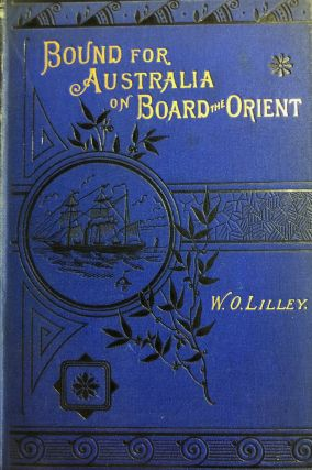 Bound for Australia on Board the Orient. A Passenger's Log. W. Osborne LILLEY