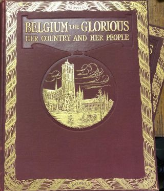 Belgium the Glorious. Her Country and Her People; the Story of a Brave Nation...2 Vols. Walter...