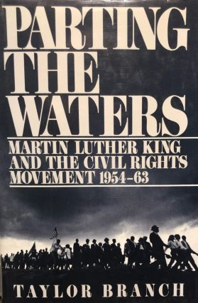 Parting the Waters; Martin Luther King and the Civil Rights Movement 1954-63. Taylor BRANCH