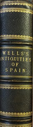 The Picturesque Antiquities of Spain; Described In A Series of Letters, With Illustrations....