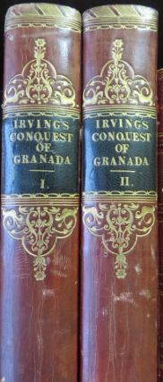 A Chronicle of The Conquest of Granada. From the Mss. Of Fray Antonio Agapida. 2 Volumes....