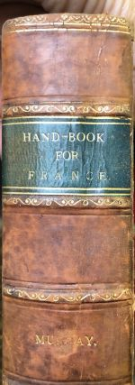 A Handbook for Travellers in France: Being a Guide to Normandy, Brittany; The Rivers Seine,...