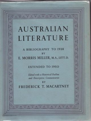 Australian Literature. A Bibliography to 1938, Extended to 1950. E. Morris MILLER
