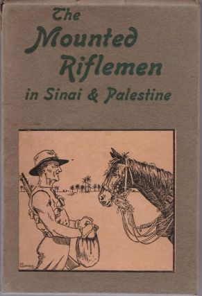 The Mounted Riflemen in Sinai and Palestine, the Story of New Zealands Crusaders. A. BRISCOE MOORE