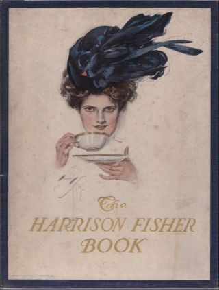 The Harrison Fisher Book. A Collection of Drawings in Colors and Black and White. With an...