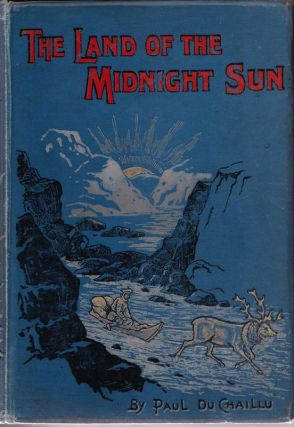 The Land of The Midnight Sun: Summer and Winter Journeys Through Sweden, Norway, Lapland, and...