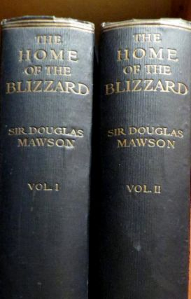The Home of the Blizzard Being the Story Of the Australasian Antarctic Expedition 1911-1914. 2 Volumes