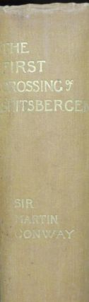 The First Crossing of Spitsbergen. Being an Account of an Inland Journey Of Exploration and...