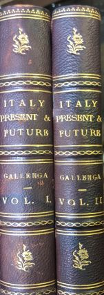 Italy, Present and Future. 2 Vols. A. GALLENGA