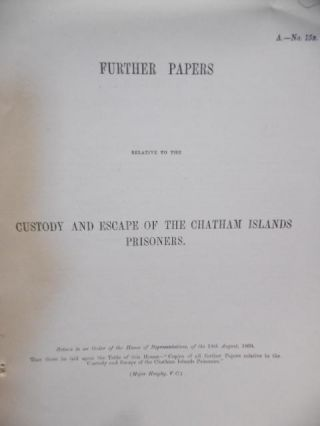 Chatham Islands. Further Papers Relative to The Custody and Escape of The Chatham Islands...