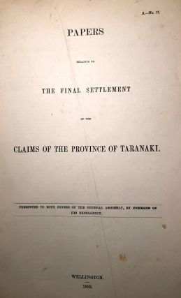 Taranaki. Papers Relative to the Final Settlement of the Claims of The Province of Taranaki....