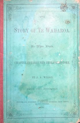 The Story Of Te Waharoa. In Three Parts. A Chapter in Early New Zealand History. John Alexander...