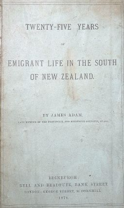 Twenty-Five Years of Emigrant Life in the South of New Zealand. James ADAM
